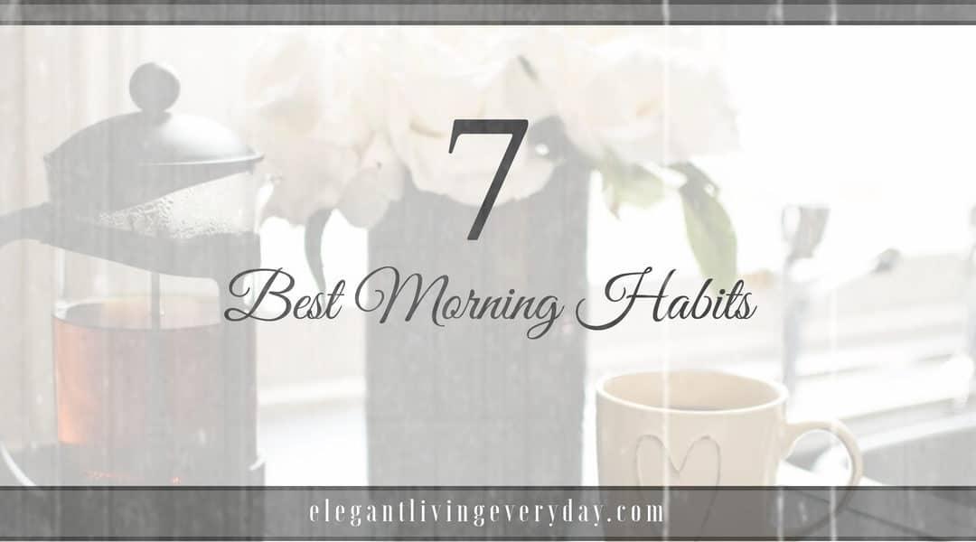 7 Best Morning Habits