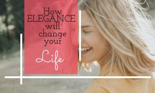 Living My Best Life with Elegance – 14 Ways How Being Elegant Will Help You Live Your Best LIfe