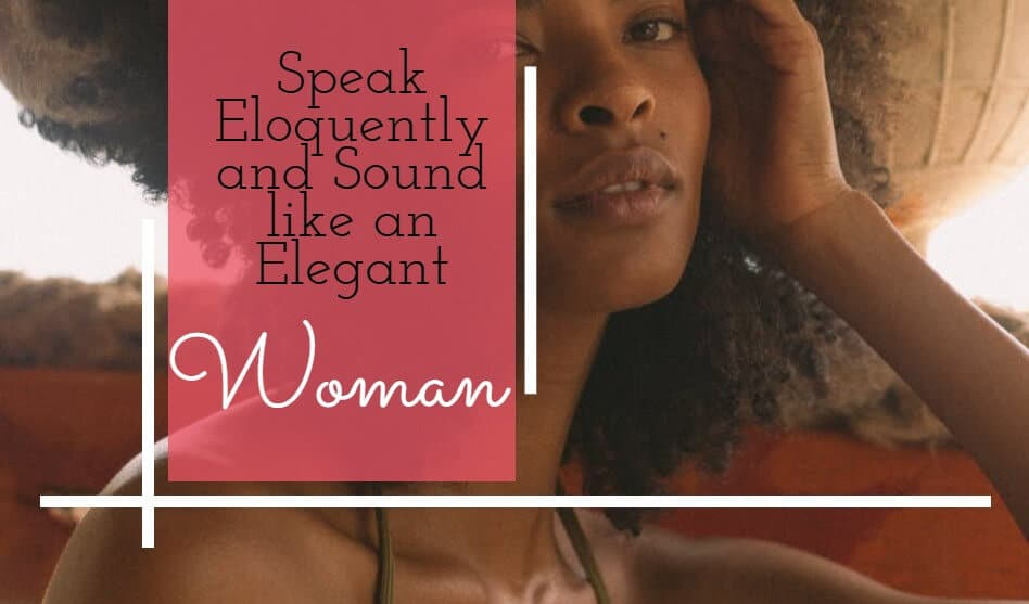 How to Speak Eloquently and Sound like an Elegant Woman