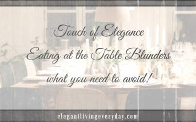 Eating at the Table Blunders – what you need to avoid!