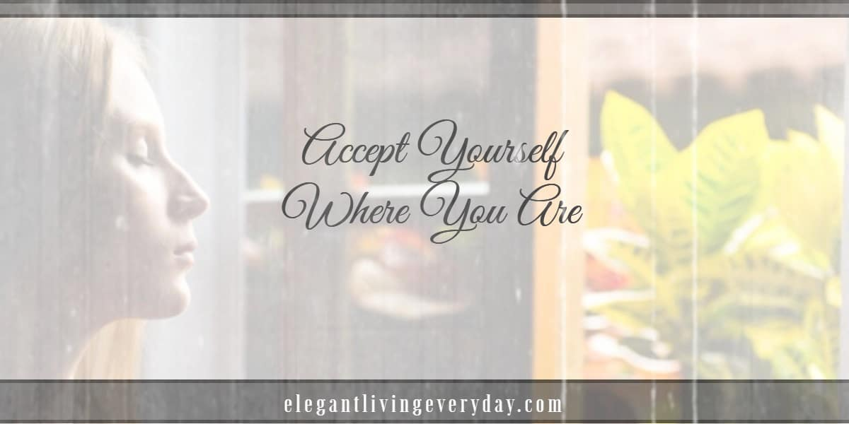 Accept Yourself Where You Are