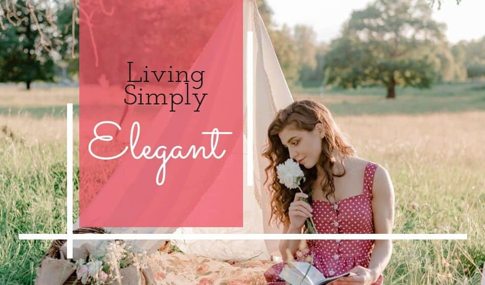 Simply Elegant: Living Elegantly in a Simple way