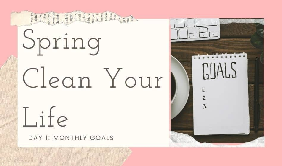 Spring Clean Your Life – Day 1: Monthly Goals