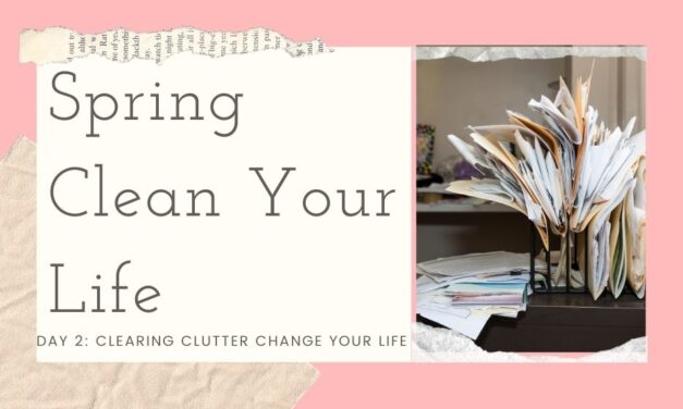 Spring Clean Your Life – Day 2: Clearing Clutter can Change Your Life