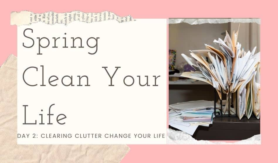 clearing clutter change your life spring clean your life