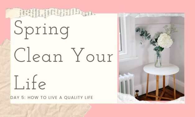 Spring Clean Your Life – Day 5: How to Live a Quality Life