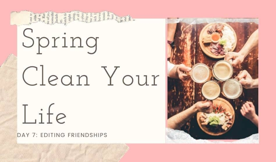 Spring Clean Your Life – Day 7: Losing a Friendship
