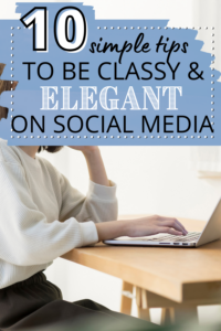 woman sitting on computer with text overlay 10 simple tips to be classy and elegant on social media